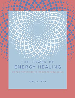 The Power of Energy Healing: Simple Practices to Promote Wellbeing (The Power of ...)