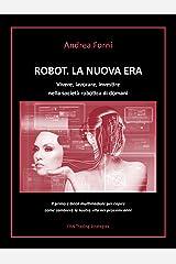 Robot. La nuova era. Vivere, lavorare, investire nella società robotica di domani (Italian Edition) Kindle Edition