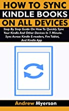 HOW TO SYNC KINDLE BOOKS ON ALL DEVICES: Step By Step Guide On How To Quickly Sync Your Kindle And Other Devices In 1 Minu...