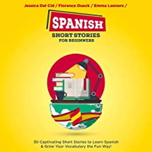 Spanish Short Stories for Beginners: 30 Captivating Short Stories to Learn Spanish & Grow Your Vocabulary the Fun Way!: Bilingual Spanish, Book 1