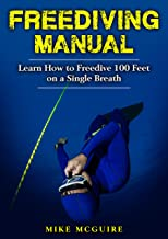 Freediving Manual: Learn How to Freedive 100 Feet on a Single Breath (Spearfishing and Freediving Book 2)