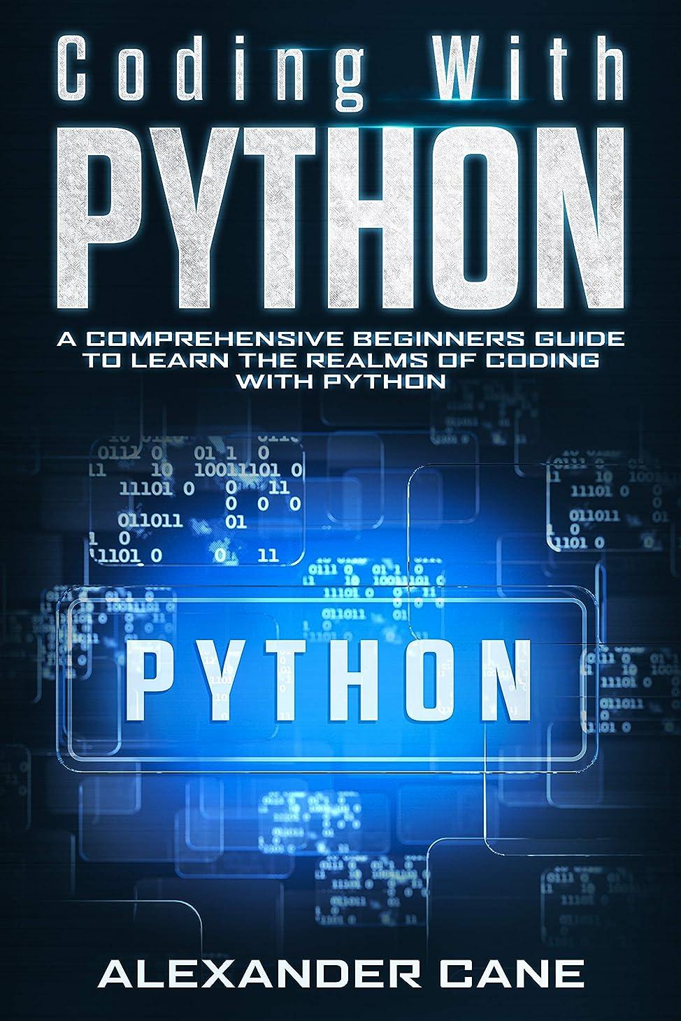 必要条件無人スイッチCoding with Python: A Comprehensive Beginners Guide to Learn the Realms of Coding with Python (English Edition)
