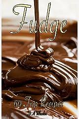 FUDGE: 60 TOP RECIPES (fudge cookbook, fudge recipes, fudge, fudge recipe book, fudge cook books) Kindle Edition
