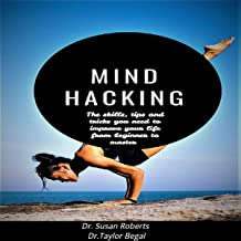 Mind Hacking: The Skills, Tips and Tricks You Need to Improve Your Life From Beginner to Master