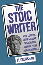 The Stoic Writer: How Ancient Wisdom Can Improve Your Author Mindset (Books for Authors Book 2) (English Edition)