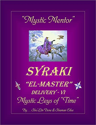 """Mystic Mentor"": SYRAKI ""EL-MASTER"" Delivery - VI ... Mystic Leys of ""Time"" (SYRAKI HOLISTIC WAYS Book 6)"