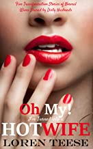Oh, My! I've Turned into a Hotwife - Five Transformation Stories of Normal Wives Shared by Dirty Husbands