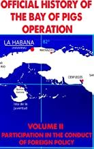 Official History of the Bay of Pigs Operation: Volume II: Participation in the Conduct of Foreign Policy