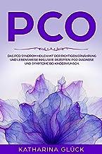 PCO : Das PCO Syndrom heilen mit der richtigen Ernährung und Lebensweise inklusive Rezepten. PCO Diagnose und Symptome bei...