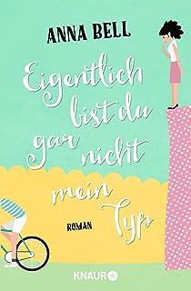 Eigentlich bist du gar nicht mein Typ: Roman (German Edition)