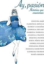Ay, pasión: Historias que enamoran (Spanish Edition)