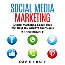 Social Media Marketing: Digital Marketing E-Book That Will Help You Achieve Your Goals