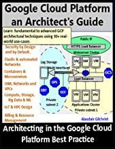 Google Cloud Platform an Architect's Guide: Learn fundamental to advanced GCP architectural concepts and techniques using 30+ real-world GCP use-cases