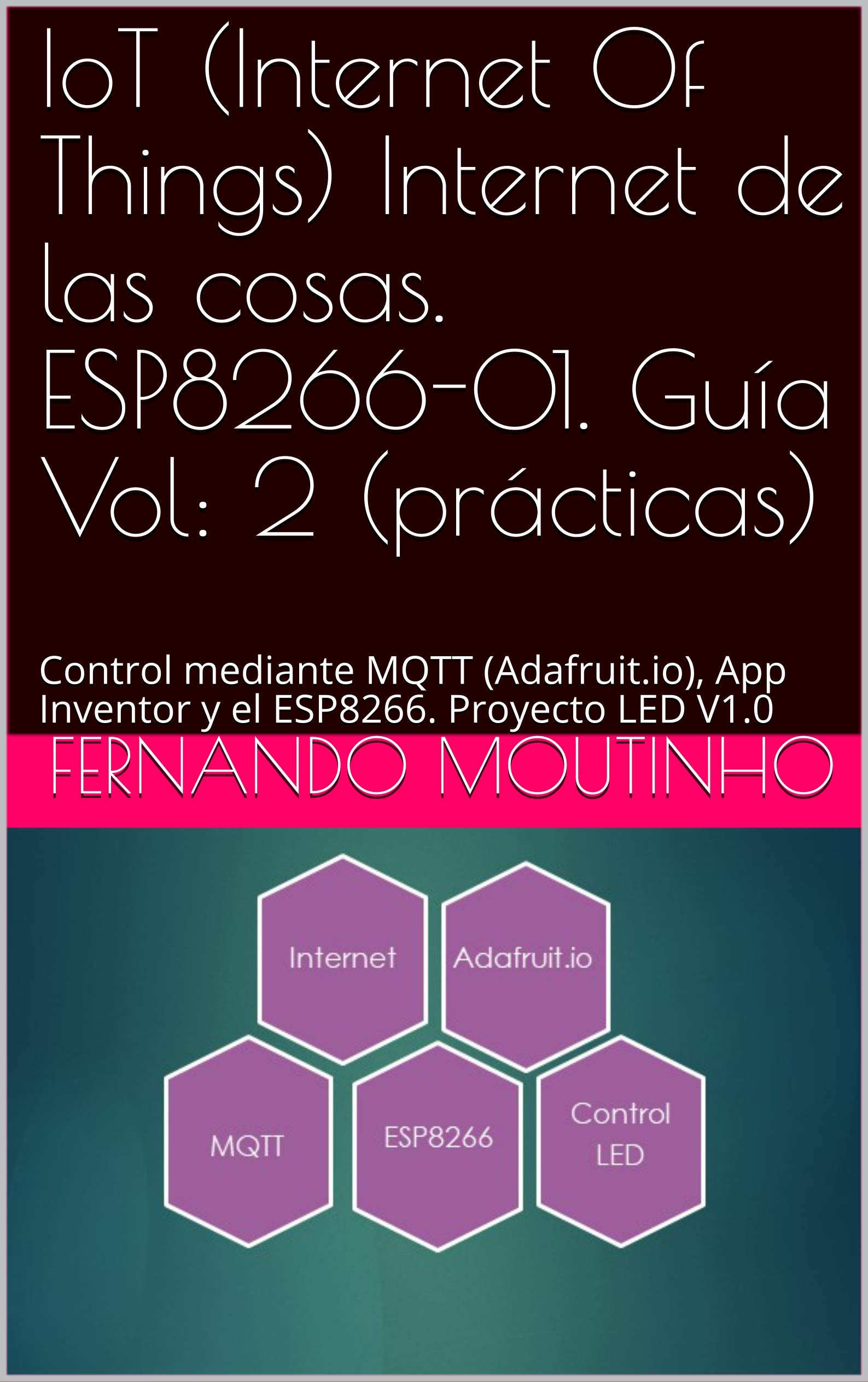 Image OfIoT (Internet Of Things) Internet De Las Cosas. ESP8266-01. Guía Vol: 2 (prácticas): Control Mediante MQTT (Adafruit.io), ...