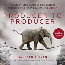 Producer to Producer: A Step-by-Step Guide to Low-Budget Independent Film Producing
