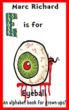 E is for Eyeball: An Alphabet Book for Grown-Ups! (English Edition)