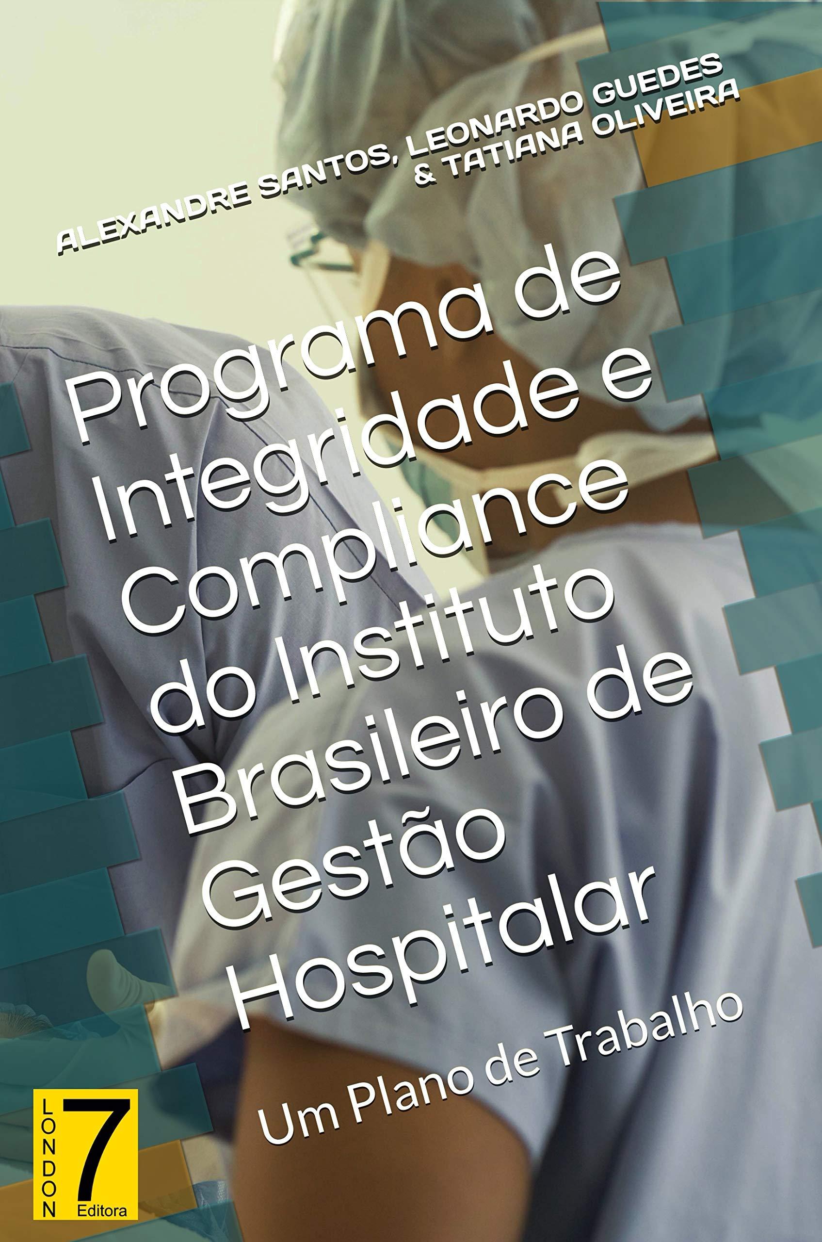 Programa de Integridade e Compliance do Instituto Brasileiro de Gestão Hospitalar: Um Plano de Trabalho (Governança & Compliance Livro 1) (Portuguese Edition)