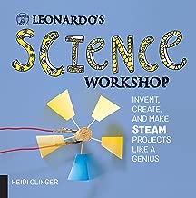 Leonardo's Science Workshop: Invent, Create, and Make STEAM Projects Like a Genius (Leonardo's Workshop)