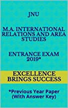 JNU M.A. International Relations and Area Studies Entrance Exam 2019*: *Previous Year Paper (With Answer Key) (Excellence Brings Success Series Book 133)