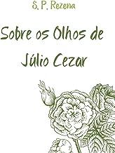 Sobre os olhos de Júlio Cezar: Completo (Contos sobre Reis e Imperadores Livro 1) (Portuguese Edition)