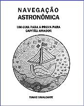 NAVEGAÇÃO ASTRONÔMICA: Um guia para a prova para Capitão Amador (VERSÃO KINDLE)