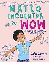 Mateo Encuentra Su Wow (Spanish Edition): Un cuento de maravilla y agradesimiento