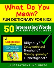Fun Books For Kids: What Do You Mean? Fun Dictionary For Kids Aged 8 And Up: 50 Interesting And Creative Words For Kids To Learn With Illustrations