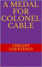 A MEDAL FOR COLONEL CABLE