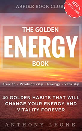 The Golden Energy Book: 40 golden habits that will change your energy and vitality forever