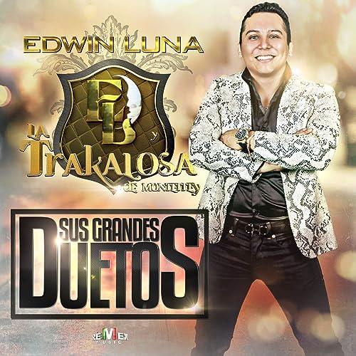 Sus Grandes Duetos by Edwin Luna y La Trakalosa de Monterrey