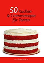50 Kuchen- und Cremesrezepte für Torten - Das Rezeptbuch endlich speziell für Motivtorten & Hochzeitstorten Fondantberechner und Umrechnungstabelle inklusive.