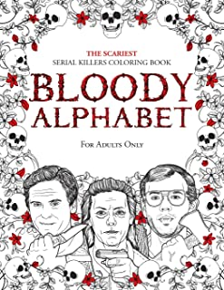 Bloody Alphabet: The Scariest Serial Killers Coloring Book. A True Crime Adult Gift - Full of Famous Murderers. For Adults...