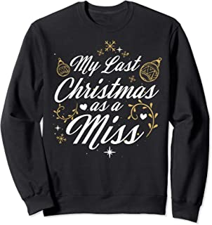 My Last Christmas As A Miss - Future Bride Wife Funny Gift Sweatshirt