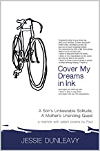 Cover My Dreams in Ink: A Son's Unbearable Solitude, A Mother's Unending Quest