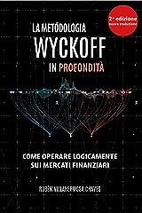 La Metodologia Wyckoff in Profondità: Come operare logicamente sui mercati finanziari (Corso di trading e investimenti: Analisi tecnica avanzata Vol. 1) (Italian Edition) Kindle Edition