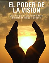 El Poder de la Visión: Descubre porque la visión te hace diferente de cualquier persona (Spanish Edition)