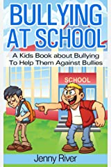 Bullying At School - A Kids Book about Bullying To Help Them Against Bullies (bully free book to read) Kindle Edition