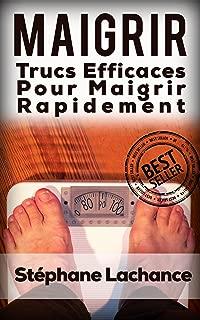 Maigrir: Trucs Efficaces Pour Maigrir Rapidement (  Maigrir, Perte De Poid,Musculation, Fitness, Perte Gras, Comment Maigrir, Entrainement) (French Edition)