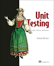 Unit Testing Principles, Practices, and Patterns: Effective testing styles, patterns, and reliable automation for unit tes...