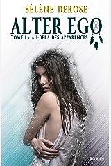 Alter Ego - Au-delà des apparences (Tome 1): Penses-tu tout connaître de toi ? Format Kindle