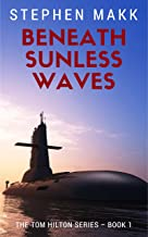 Beneath Sunless Waves (The Tom Hilton Series Book 1)
