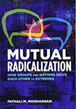 Mutual Radicalization: How Groups and Nations Drive Each Other to Extremes