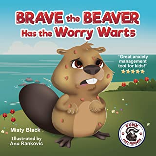 Brave the Beaver Has the Worry Warts: Anxiety and stress management made simple for children. Picture book for kids aged 3...