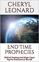 End Time Prophecies: Biblical Prophecy And Edgar Cayce Psychic Predictions 2 Box Set