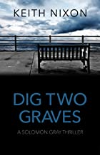 Dig Two Graves: The No. 1 Crime Thriller - Over 250,000 Selling Series! (Solomon Gray)