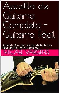 Apostila de Guitarra Completa - Guitarra Fácil: Aprenda Diversas Técnicas de Guitarra - Seja um