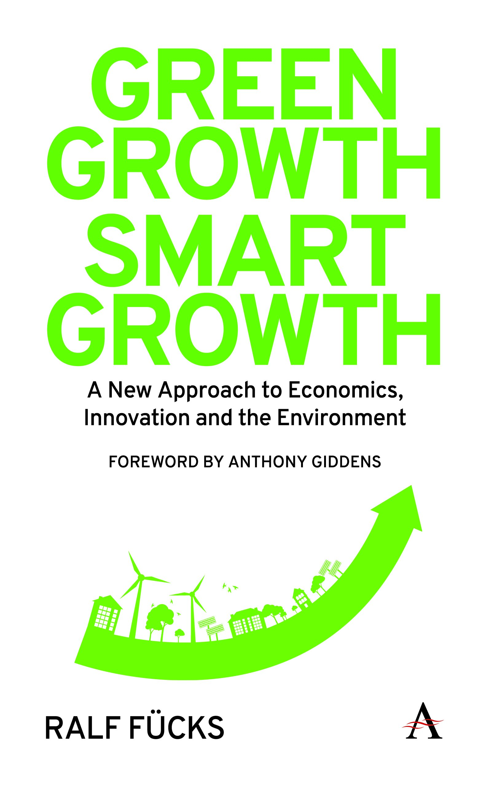 Green Growth, Smart Growth: A New Approach to Economics, Innovation and the Environment (Anthem Environment and Sustainability)
