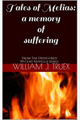 Tales of Melias: A Memory of Suffering: From The Disfigured 99 Cent Novella Series Kindle Edition