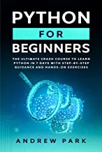 Python for Beginners: The Ultimate Crash Course to Learn Python in One Week with Step-by-Step Guidance and Hands-On Exerci...