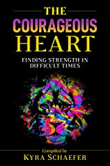 The Courageous Heart: Finding Strength in Difficult Times Kindle Edition